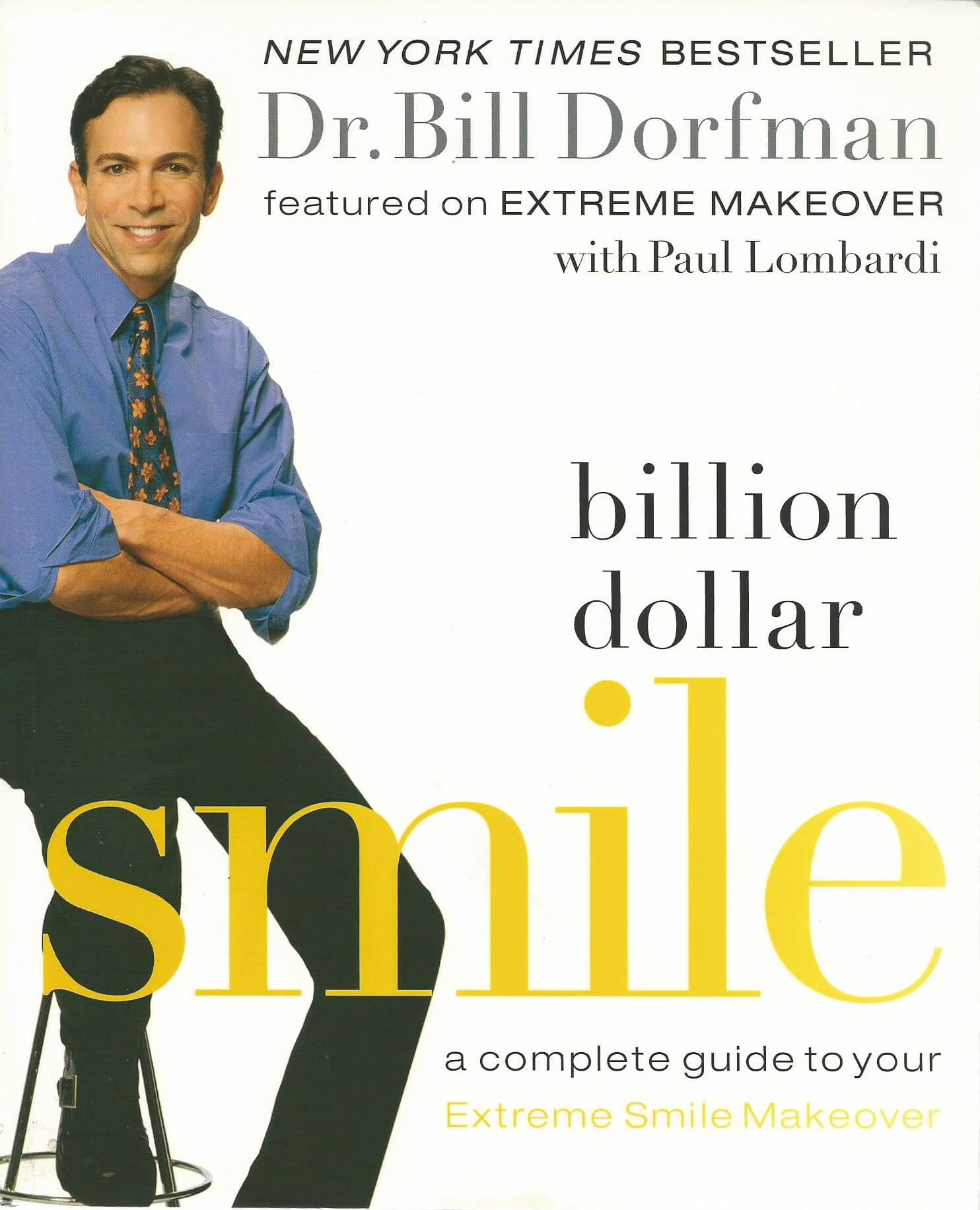 New York Times Best Seller Dr. Bill Dorfman's Bill Dollar Smile - A Complete Guide to Your Extreme Smile Makeover